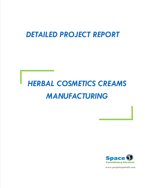Project Report on Herbal Cosmetics Creams Manufacturing
