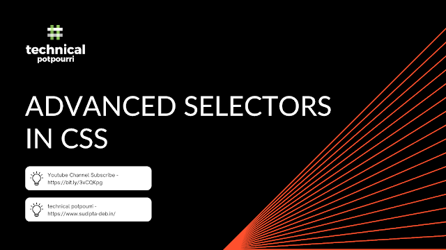 Understand Combinator, Attribute, Pseudo-class & Pseudo-elements Selectors - Part 3 of Fundamental CSS Tutorial