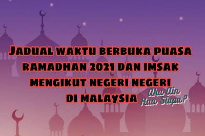 Jadual Waktu Berbuka Puasa Ramadhan 2021 Dan Imsak Mengikut Negeri Negeri di Malaysia