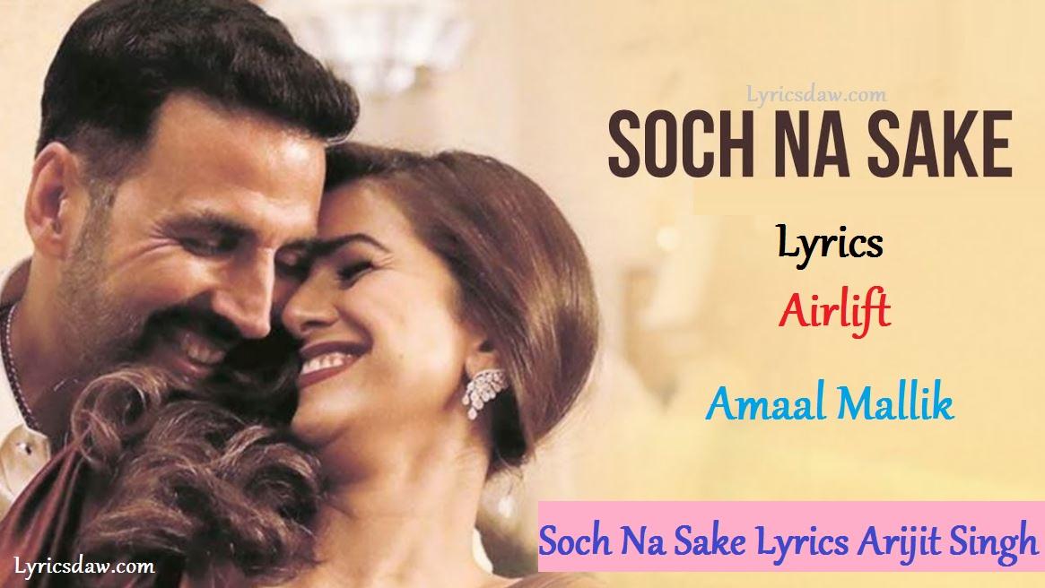 Soch Na Sake Lyrics Airlift Amaal Mallik Arijit Singh Tulsi Kumar