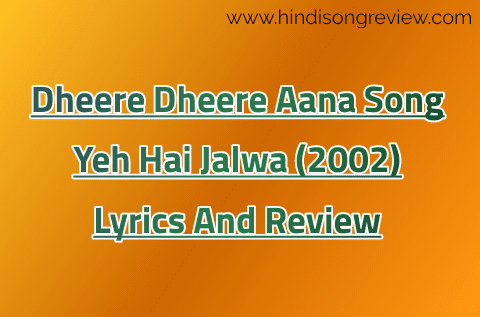 Dheere-Dheere-Aana-Mera-Chain-Churana-Hindi-Lyrics-Song-Review-Yeh-Hai-Jalwa-Udit-Narayan-Alka-Yagnik