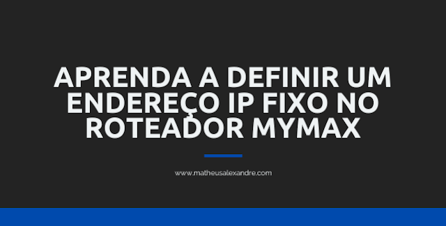 Como definir IP fixo no roteador Mymax