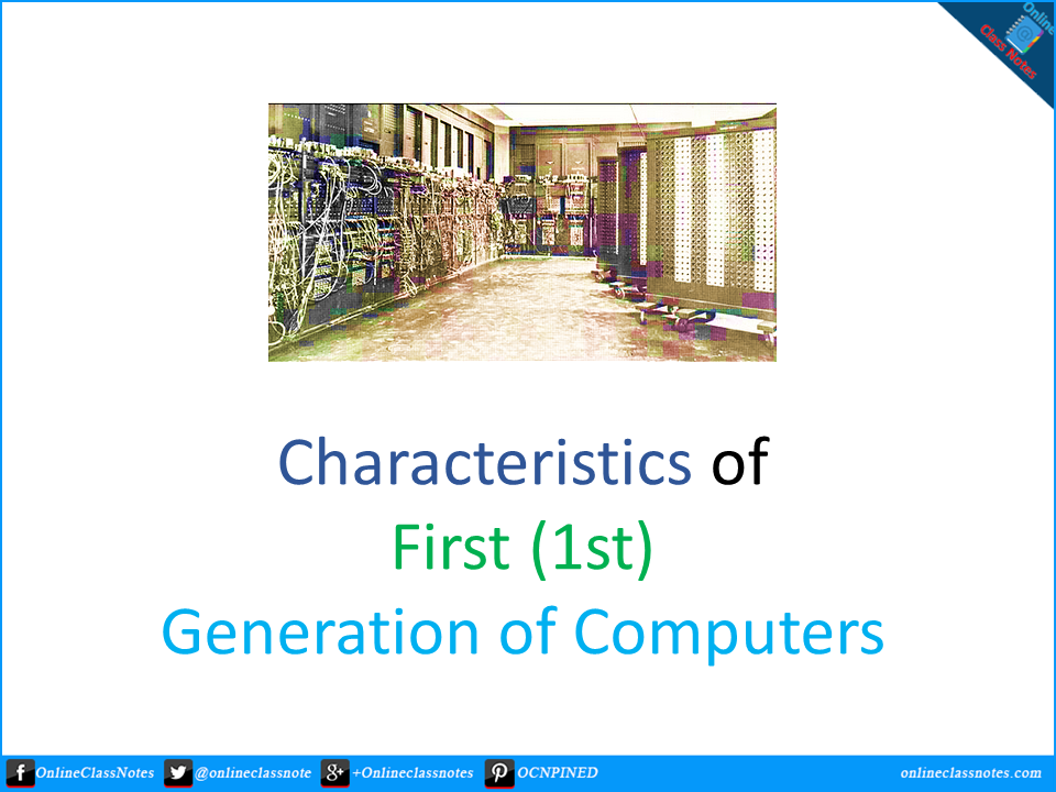 10 Characteristics of First (1st) Generation of Computers