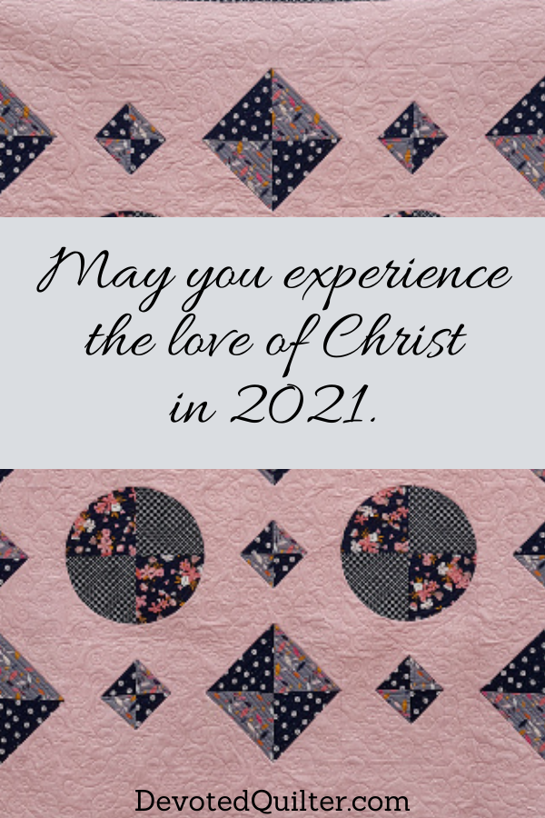 May you experience the love of Christ in 2021 | DevotedQuilter.com