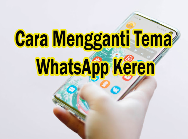 Cara Mengganti Tema WhatsApp Keren