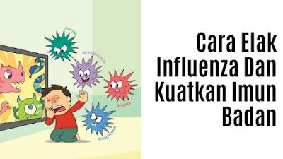 Cara Elak Influenza Dan Kuatkan Imun Badan