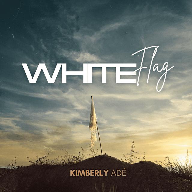 [Music + Video] White Flag - Kimberly Adé