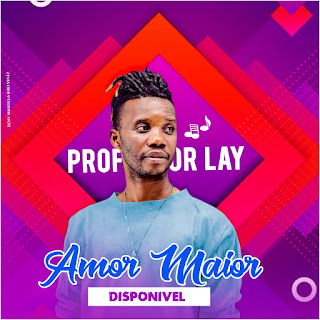 Professor Lay - Amor Maior ( 2020 ) [DOWNLOAD]