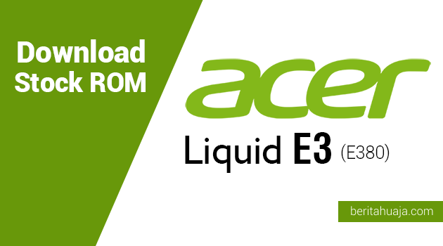 Download Stock ROM for Recovery Acer Liquid E3 (E380)