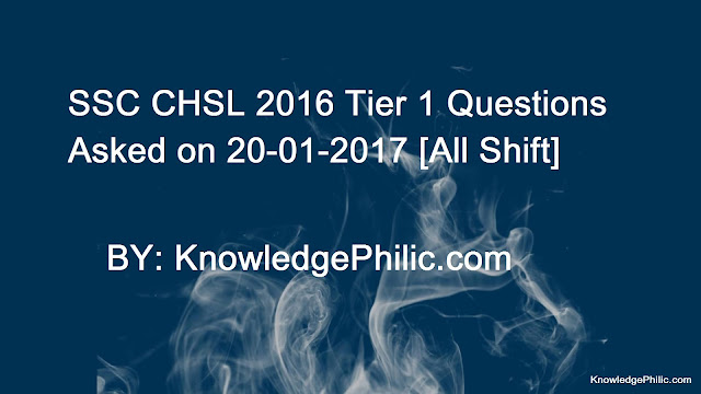 SSC CHSL 2016 Tier 1 Questions Asked on 20-01-2017 [All Shift]