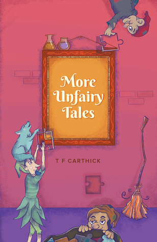Book: More Unfairy Tales by T F Carthick