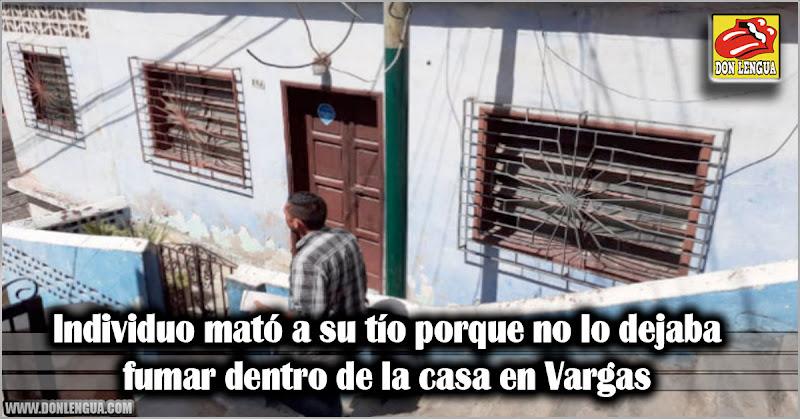 Individuo mató a su tío porque no lo dejaba fumar dentro de la casa en Vargas