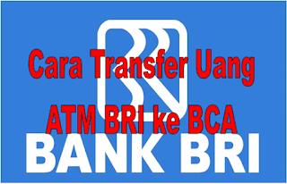 Cara Transfer Uang Lewat ATM BRI ke BCA 2020