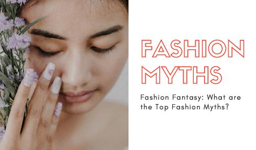 Fashion Fantasy: What are the Top Fashion Myths?