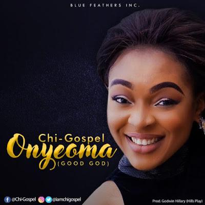 [Music + Lyrics] Chi-Gospel – Onyeoma [Good God]