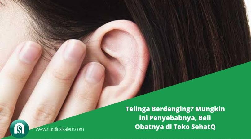 Telinga Berdenging? Mungkin ini Penyebabnya, Beli Obatnya di Toko SehatQ
