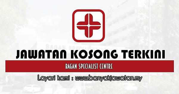 Jawatan Kosong 2020 di Bagan Specialist Centre