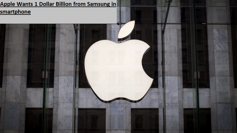 Apple Wants 1 Dollar Billion from Samsung in smartphone