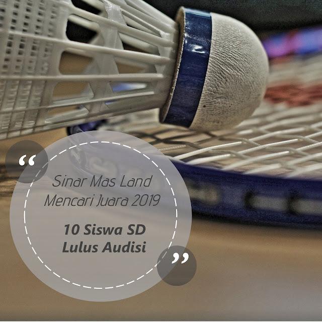 Sinar Mas Land Mencari Juara 2019 - 10 Siswa Lolos Audisi