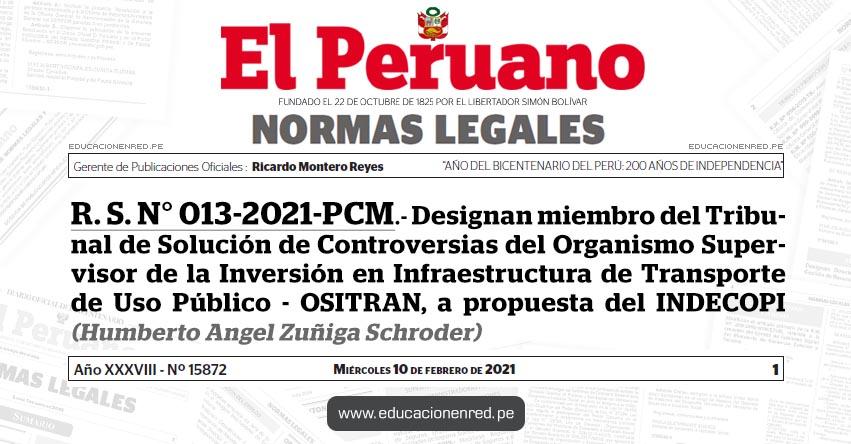 R. S. N° 013-2021-PCM.- Designan miembro del Tribunal de Solución de Controversias del Organismo Supervisor de la Inversión en Infraestructura de Transporte de Uso Público - OSITRAN, a propuesta del INDECOPI (Humberto Angel Zuñiga Schroder)
