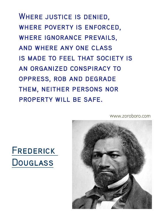 Frederick Douglass Quotes. Frederick Douglass Freedom Quotes, Frederick Douglass Justice Quotes, Frederick Douglass Liberty Quotes,Frederick Douglass Literature Quotes, Frederick Douglass Slavery Quotes, Frederick Douglass Rights Quotes & Frederick Douglass Strength Quotes. Frederick Douglass Books / Read Quotes