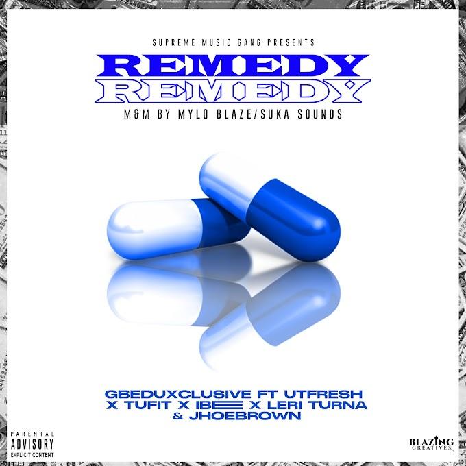MUSIC: Gbeduxclusive [ @Gbeduxclu_com ] Ft Utfresh, Tufit, Ibee, Leri Turna & Jhoebrown - Remedy || cc: @gbeduxclu_com @Utfresh_smgway
