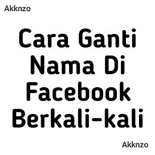 Cara Ganti Nama Di Facebook Berkali-kali Tanpa nunggu 60 hari
