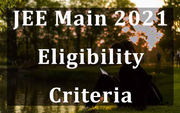 JEE Main 2021 Eligibility Criteria| Educational Qualification and Age limit