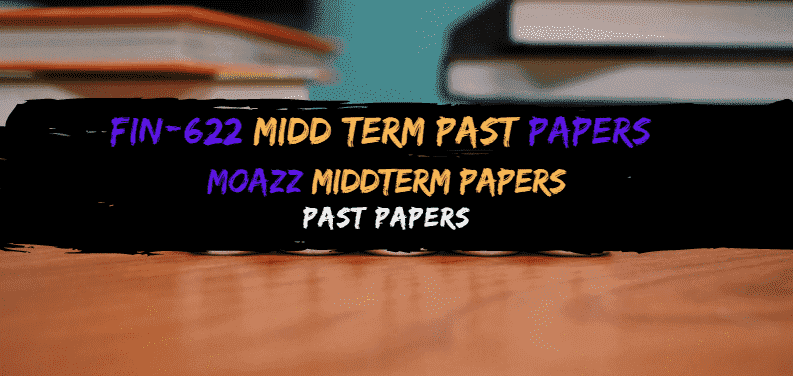 FIN622 Moazz Midterm Past Papers