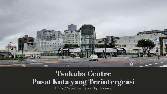 Kehidupan di Jepang. Tsukuba Centre, Pusat Kota yang Terintegrasi