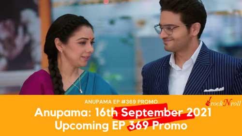 Anupama 16th September 2021 upcoming Episode 369 Promo