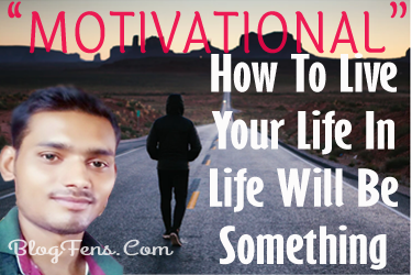 How To Live Your Life In Life Will Be Something