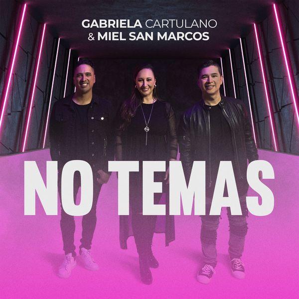Gabriela Cartulano – No Temas (Feat.MIEL SAN MARCOS) (Single) 2021 (Exclusivo WC)