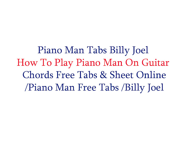 Piano Man Full Tabs Billy Joel,How To Play Piano Man On Guitar Chords,Piano Man Sheet Online,Billy Joel SONGS,billy joel,Piano Man Free Tabs,Piano Man guitar tabs