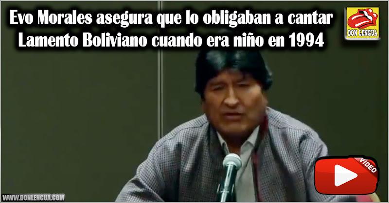 Evo Morales asegura que lo obligaban a cantar Lamento Boliviano cuando era niño en 1994
