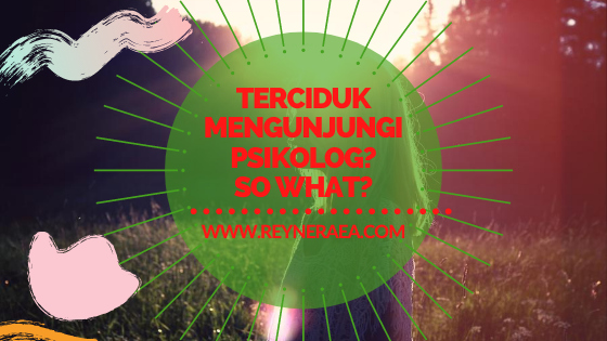 Terciduk Mengunjungi Psikolog? So What?