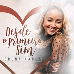 Baixar Música Gospel Desde o Primeiro Sim - Bruna Karla Mp3