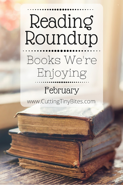 Reading Roundup- Books that we're enjoying in February. Favorite reads from the Cutting Tiny Bites fam.