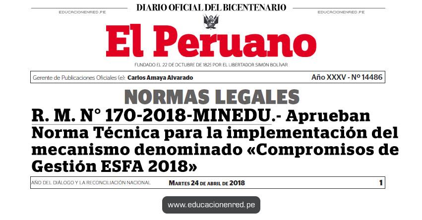 R. M. N° 170-2018-MINEDU - Aprueban Norma Técnica para la implementación del mecanismo denominado «Compromisos de Gestión ESFA 2018» www.minedu.gob.pe