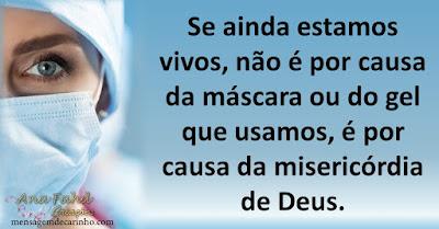 Se ainda estamos vivos, não é por causa da máscara ou do gel que usamos, é por causa da misericórdia de Deus.