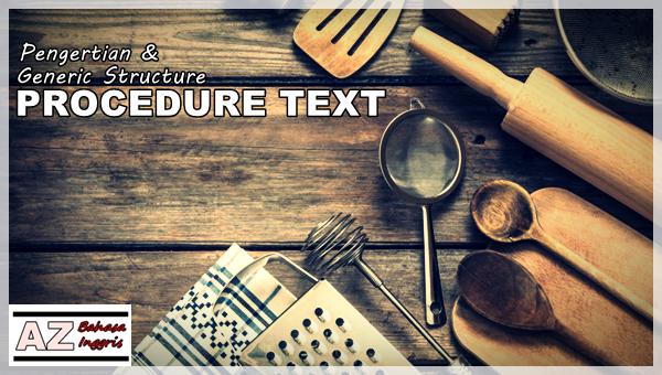 Pengertian Generic Structure Procedure Text A Z Bahasa Inggris