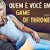 Teste: qual é seu personagem em Game of Thrones?