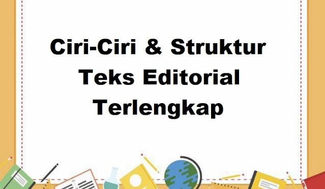 Ciri-Ciri & Struktur Teks Editorial