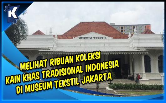 Melihat Ribuan Koleksi Kain Khas Tradisional Indonesia di Museum Tekstil Jakarta