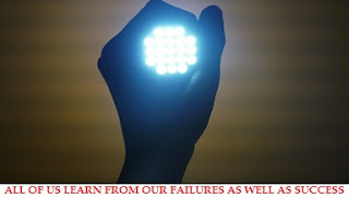 ALL OF US LEARN FROM OUR FAILURES AS WELL AS SUCCESS