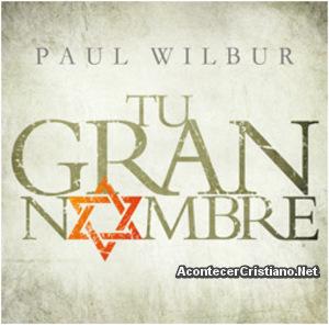 """Paul Wilbur presenta nueva producción """"Tu gran nombre"""" (Video)"""