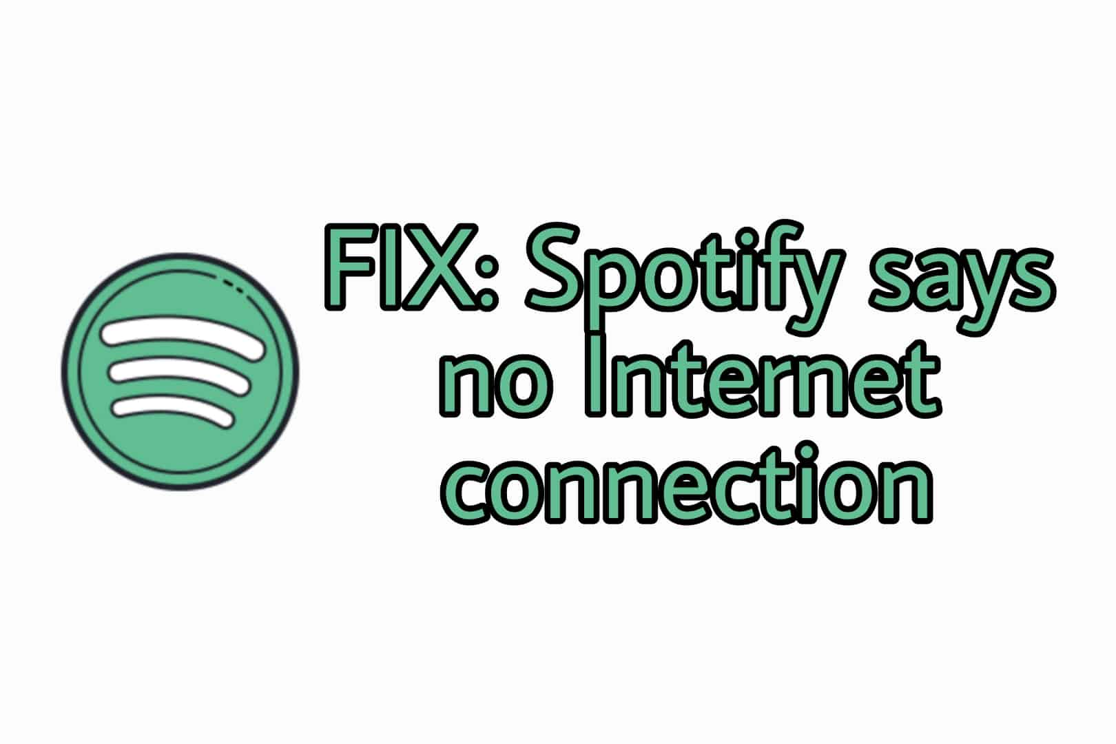 Spotify says no internet connection & songs grey out
