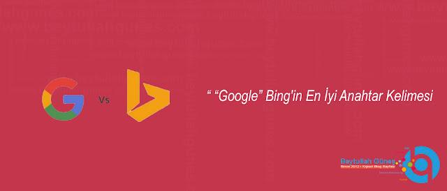 Google Bing'in En İyi Anahtar Kelimesi