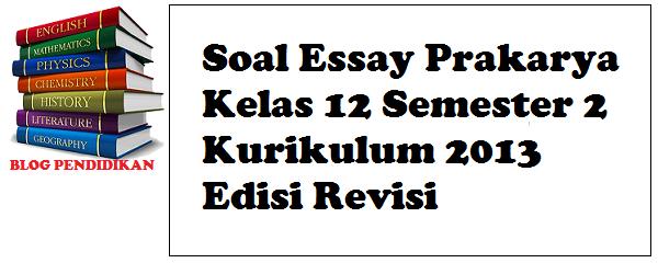 Soal Essay Prakarya Kelas 12 Semester 2 Kurikulum 2013 Edisi Revisi