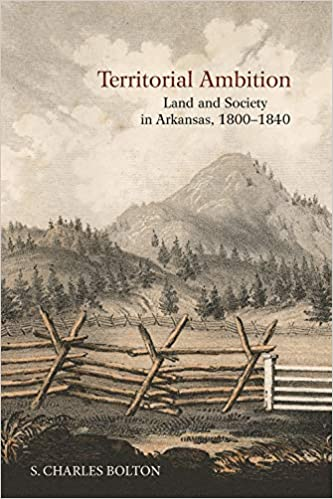 Territorial Ambition: Land and Society in Arkansas, 1800-1840